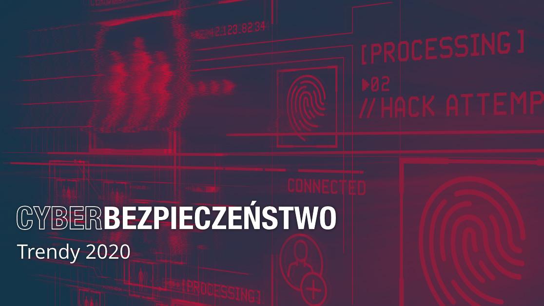 Cyberbezpieczeństwo - Trendy 2020 Cyberbezpieczeństwo MEDIARUN Raport cyberbezpieczenstwo 2020 v1