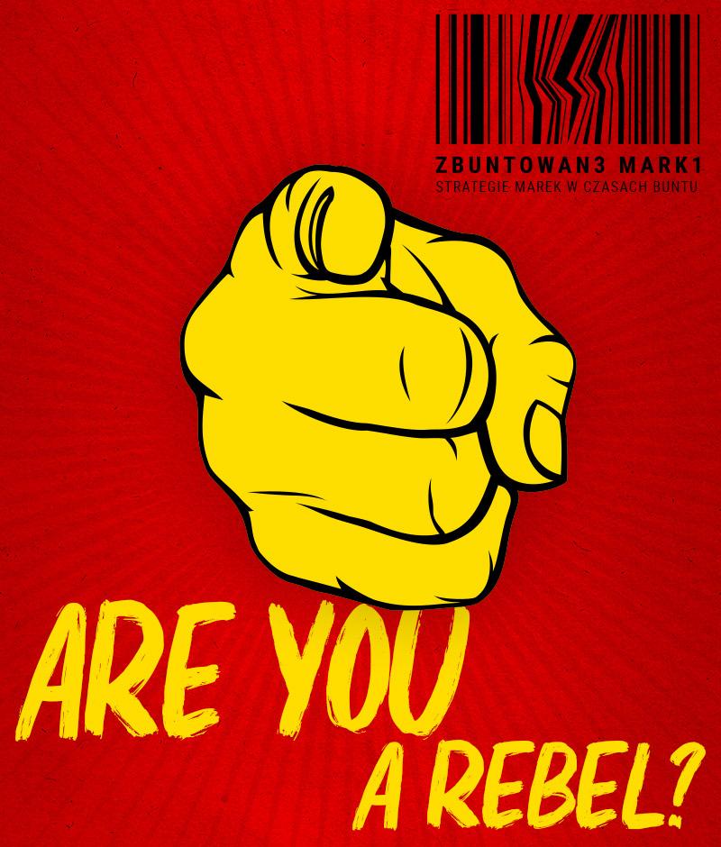 Strategie marek w czasach buntu [KONFERENCJA] konferencja Zbuntowane are you a rebel